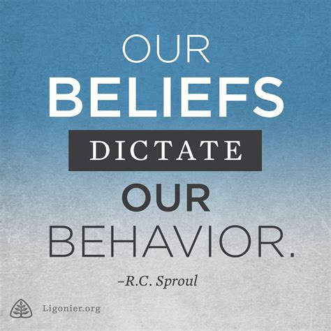 Our beliefs dictate our behavior