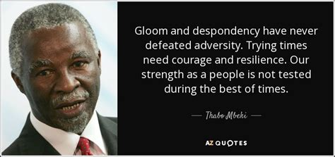 Thabo Mbeki quote: Gloom and despondency have never